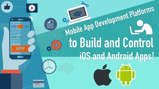Mobile App Development Platforms to Build and Control iOS And Android Apps