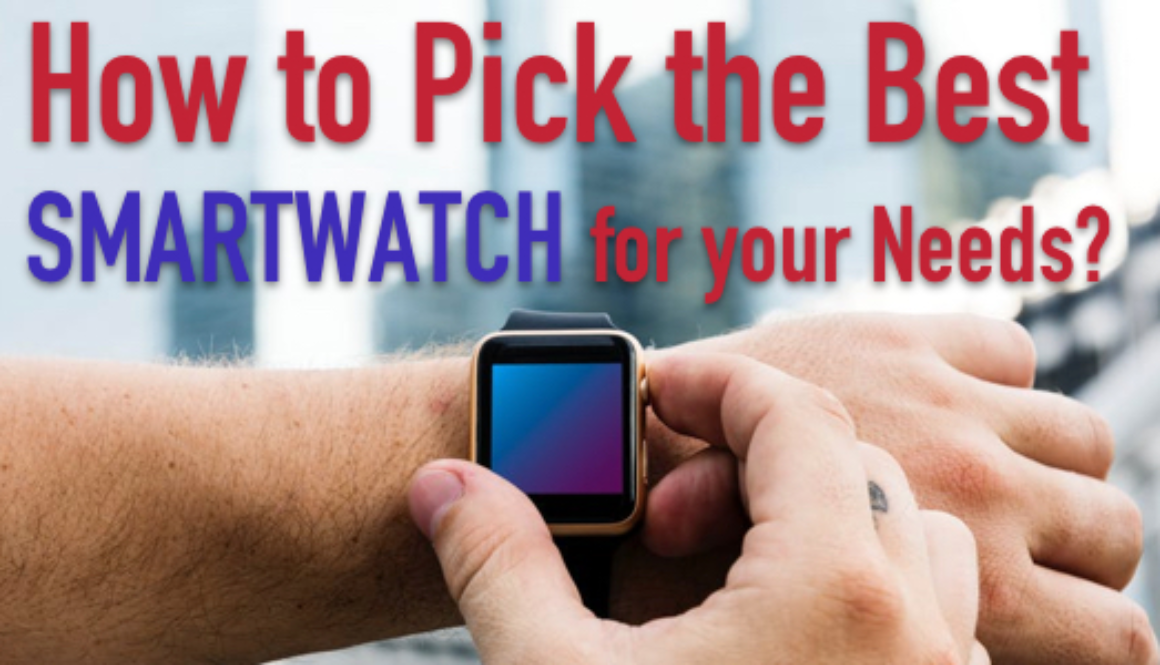How to Pick the Best Smartwatch for your Needs