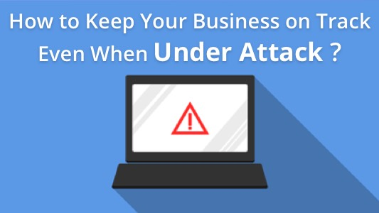 How to Keep Your Business on Track Even When Under Attack