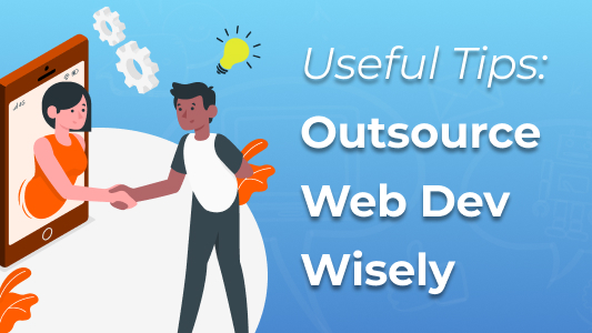 Useful Tips: Outsource Web Dev Wisely