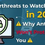 Cyberthreats to Watch Out for in 2020 and Why Antivirus Won't Protect You