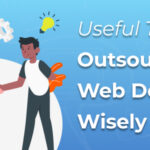Outsource Web Development Wisely: Useful Tips