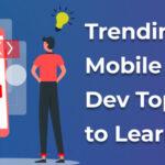 Learn Top 5 Trending Mobile App Development Topics in 2021